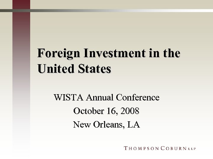 Foreign Investment in the United States WISTA Annual Conference October 16, 2008 New Orleans,