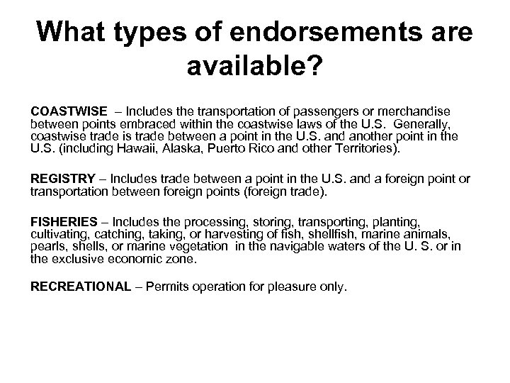 What types of endorsements are available? COASTWISE – Includes the transportation of passengers or