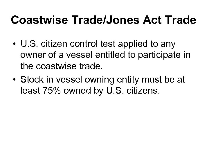 Coastwise Trade/Jones Act Trade • U. S. citizen control test applied to any owner