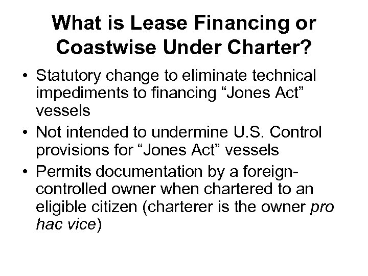 What is Lease Financing or Coastwise Under Charter? • Statutory change to eliminate technical