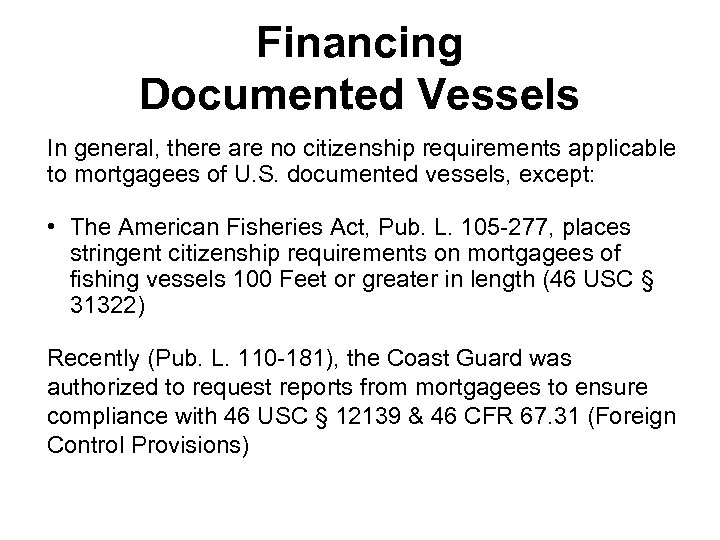 Financing Documented Vessels In general, there are no citizenship requirements applicable to mortgagees of