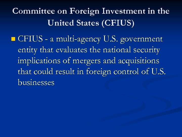 Committee on Foreign Investment in the United States (CFIUS) n CFIUS - a multi-agency