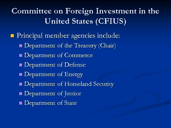 Committee on Foreign Investment in the United States (CFIUS) n Principal member agencies include: