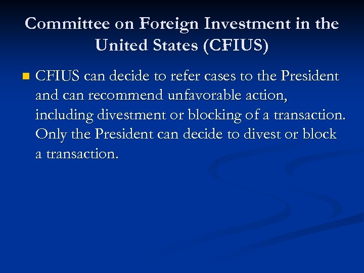 Committee on Foreign Investment in the United States (CFIUS) n CFIUS can decide to