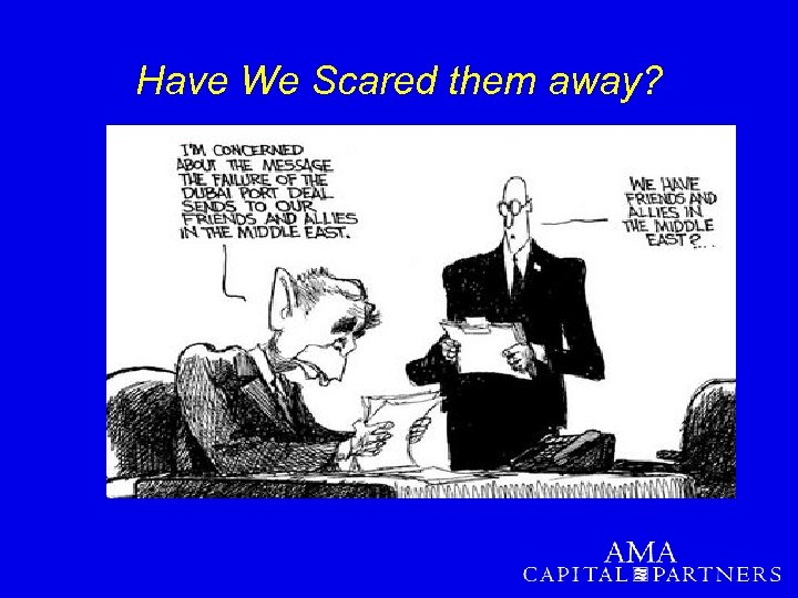 Have We Scared them away?