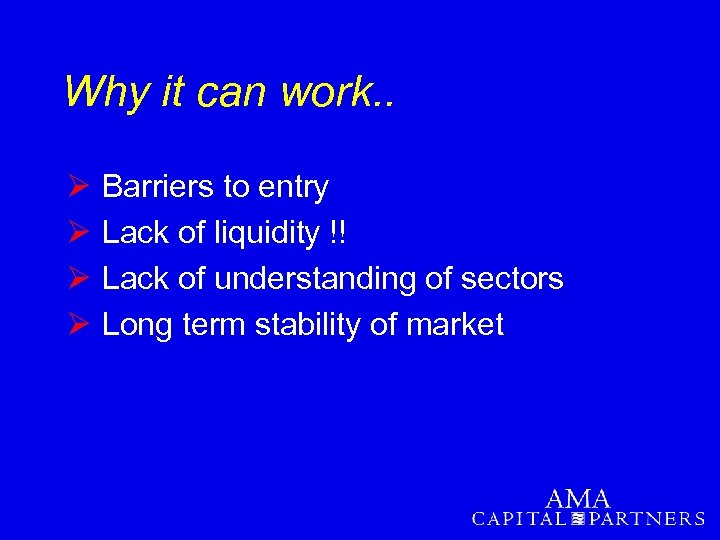 Why it can work. . Ø Ø Barriers to entry Lack of liquidity !!