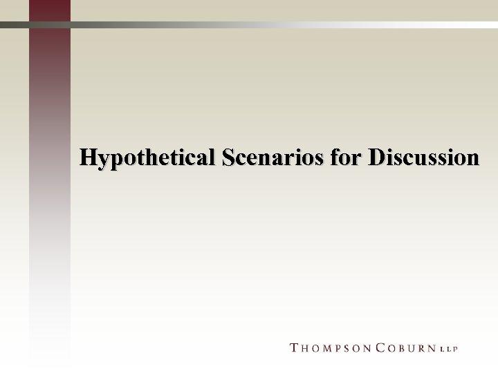 Hypothetical Scenarios for Discussion