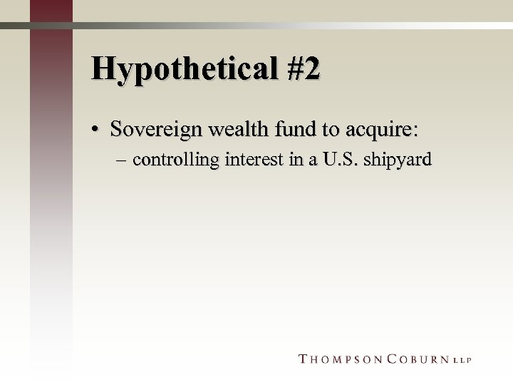 Hypothetical #2 • Sovereign wealth fund to acquire: – controlling interest in a U.