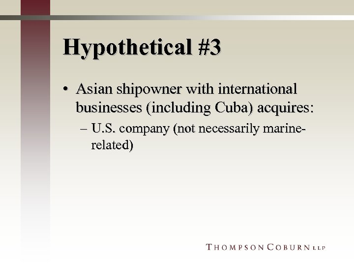Hypothetical #3 • Asian shipowner with international businesses (including Cuba) acquires: – U. S.