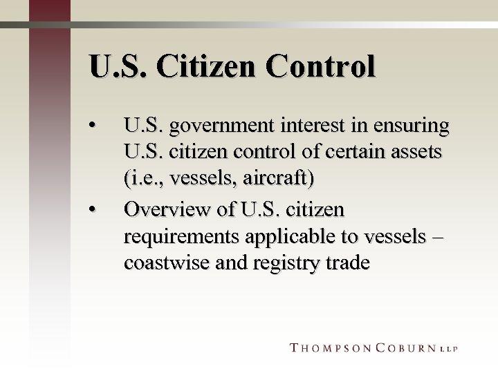 U. S. Citizen Control • • U. S. government interest in ensuring U. S.