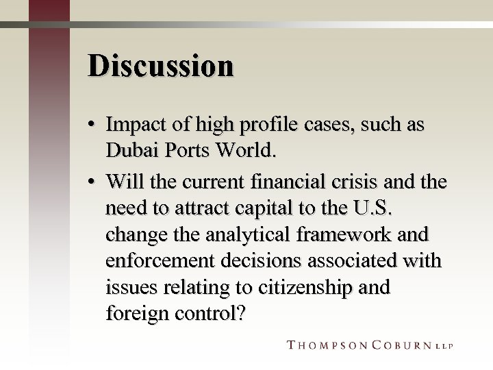 Discussion • Impact of high profile cases, such as Dubai Ports World. • Will