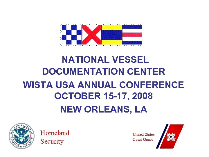 NATIONAL VESSEL DOCUMENTATION CENTER WISTA USA ANNUAL CONFERENCE OCTOBER 15 -17, 2008 NEW ORLEANS,
