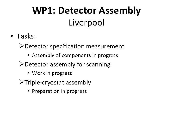 WP 1: Detector Assembly Liverpool • Tasks: ØDetector specification measurement • Assembly of components
