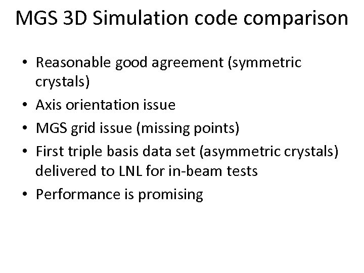 MGS 3 D Simulation code comparison • Reasonable good agreement (symmetric crystals) • Axis