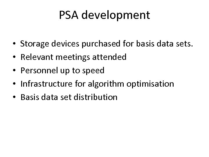 PSA development • • • Storage devices purchased for basis data sets. Relevant meetings