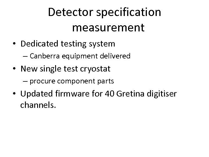 Detector specification measurement • Dedicated testing system – Canberra equipment delivered • New single