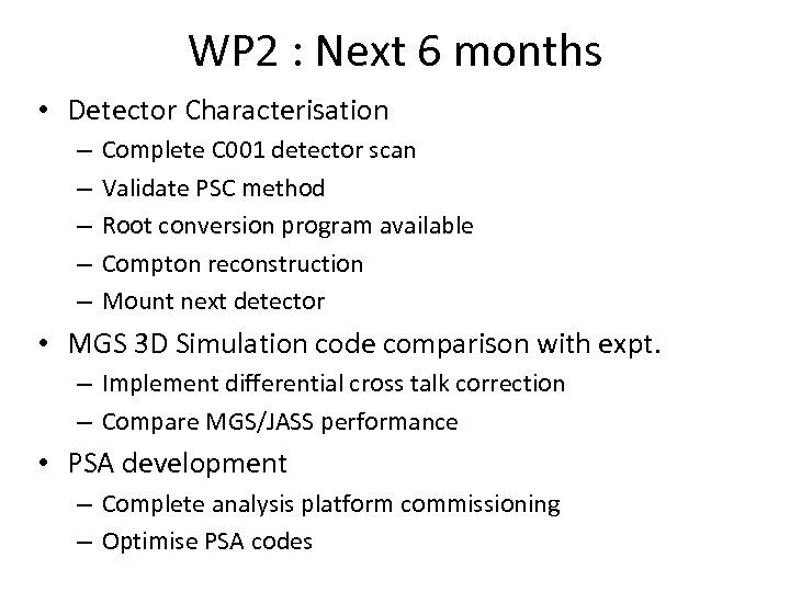 WP 2 : Next 6 months • Detector Characterisation – – – Complete C