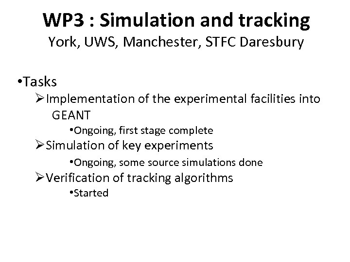 WP 3 : Simulation and tracking York, UWS, Manchester, STFC Daresbury • Tasks ØImplementation