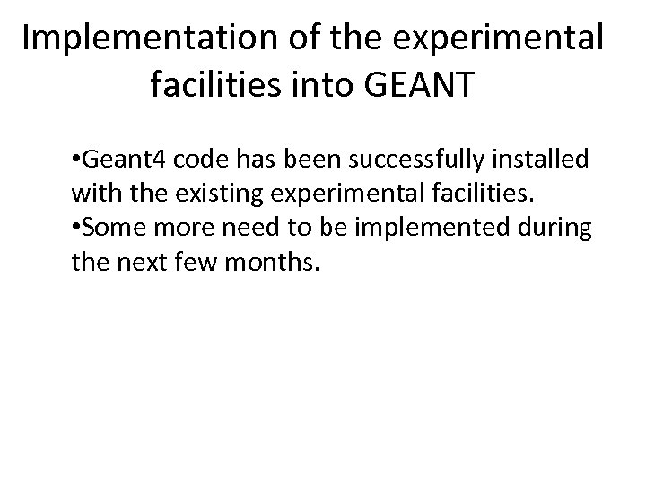 Implementation of the experimental facilities into GEANT • Geant 4 code has been successfully