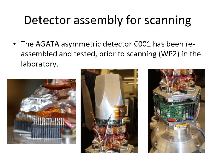 Detector assembly for scanning • The AGATA asymmetric detector C 001 has been reassembled