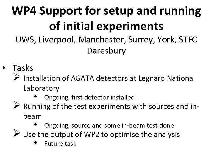 WP 4 Support for setup and running of initial experiments UWS, Liverpool, Manchester, Surrey,