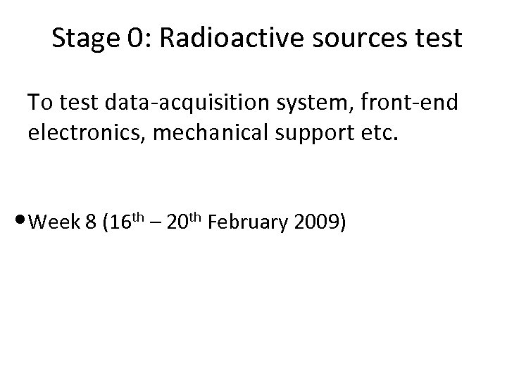 Stage 0: Radioactive sources test To test data-acquisition system, front-end electronics, mechanical support etc.