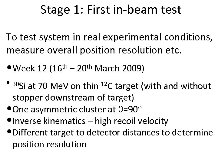 Stage 1: First in-beam test To test system in real experimental conditions, measure overall