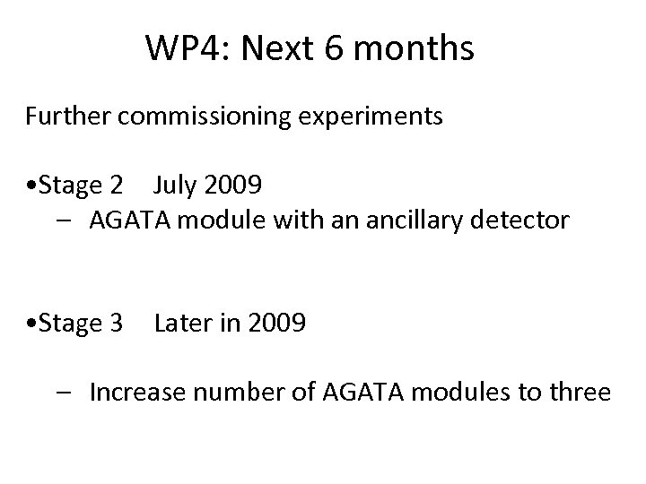 WP 4: Next 6 months Further commissioning experiments • Stage 2 July 2009 –