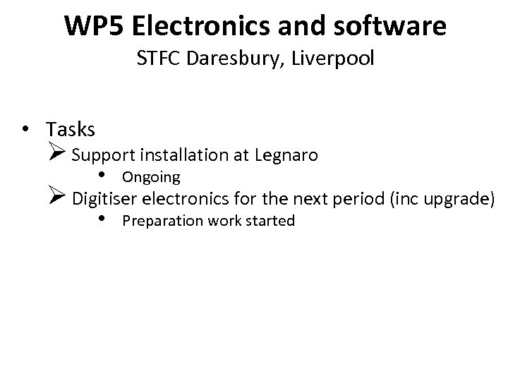 WP 5 Electronics and software STFC Daresbury, Liverpool • Tasks Ø Support installation at