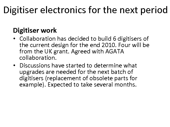 Digitiser electronics for the next period Digitiser work • Collaboration has decided to build
