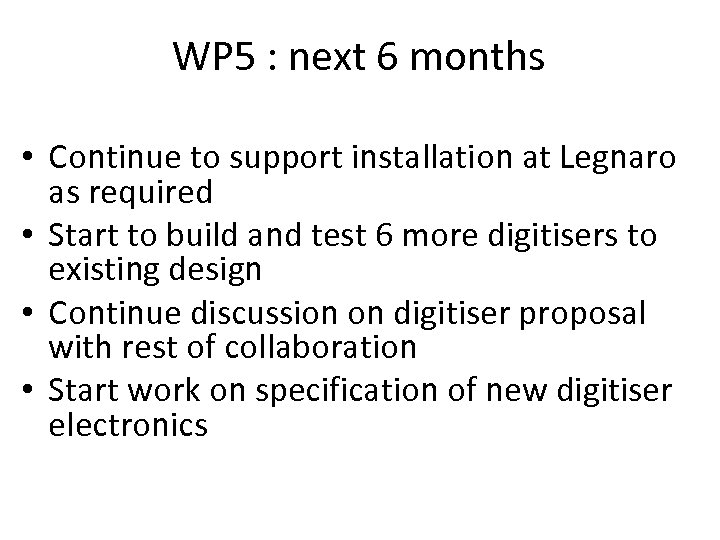 WP 5 : next 6 months • Continue to support installation at Legnaro as