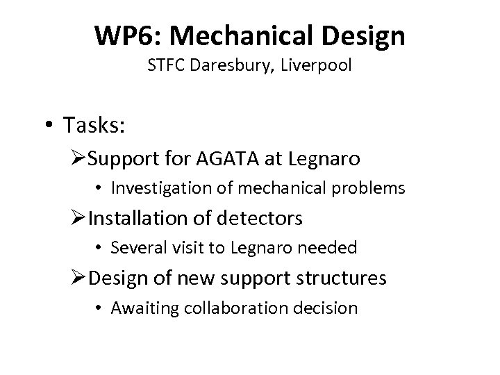 WP 6: Mechanical Design STFC Daresbury, Liverpool • Tasks: ØSupport for AGATA at Legnaro