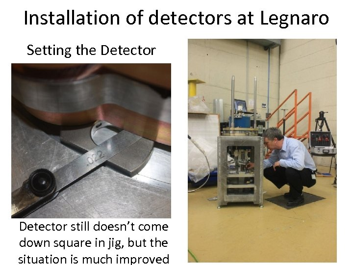 Installation of detectors at Legnaro Setting the Detector still doesn't come down square in
