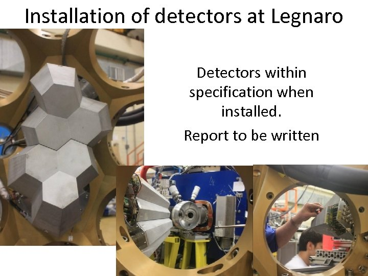 Installation of detectors at Legnaro Detectors within specification when installed. Report to be written