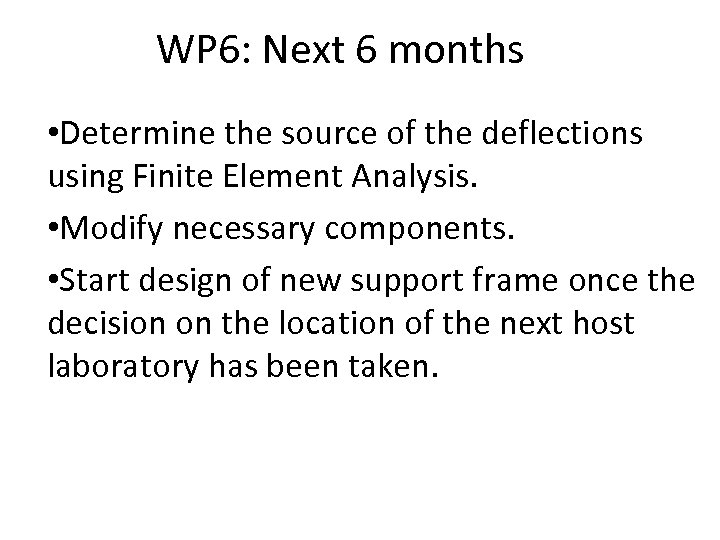 WP 6: Next 6 months • Determine the source of the deflections using Finite