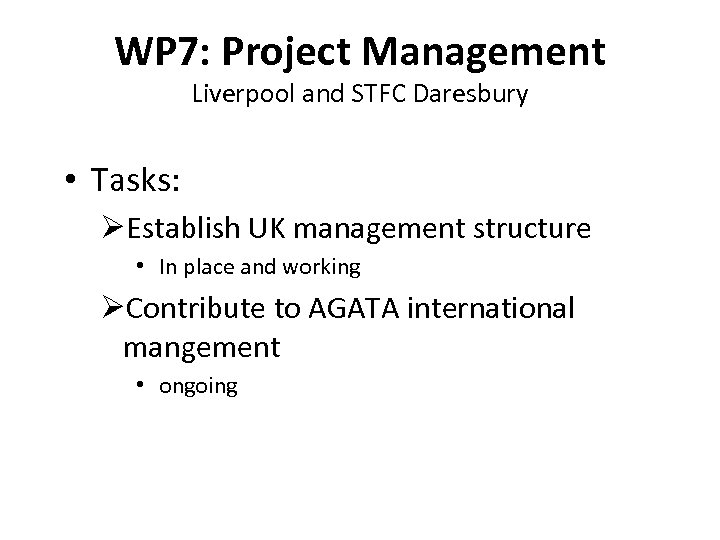 WP 7: Project Management Liverpool and STFC Daresbury • Tasks: ØEstablish UK management structure