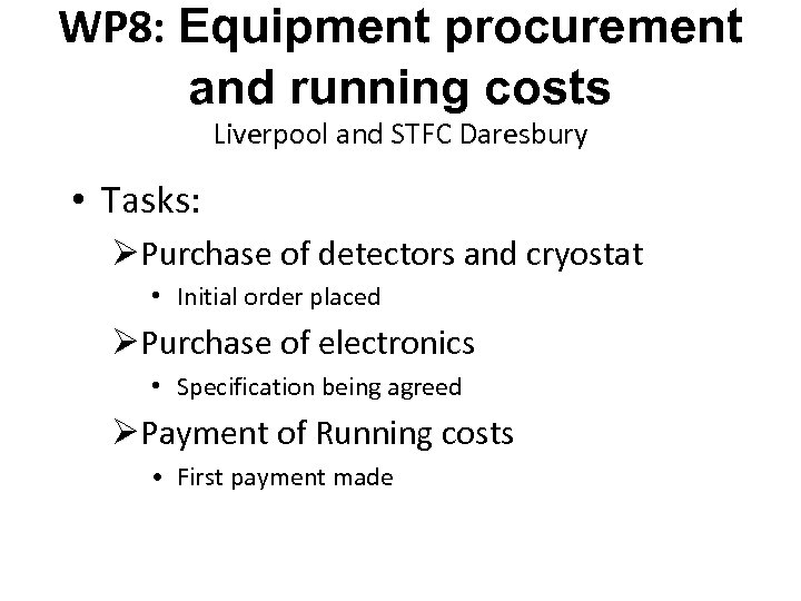 WP 8: Equipment procurement and running costs Liverpool and STFC Daresbury • Tasks: ØPurchase