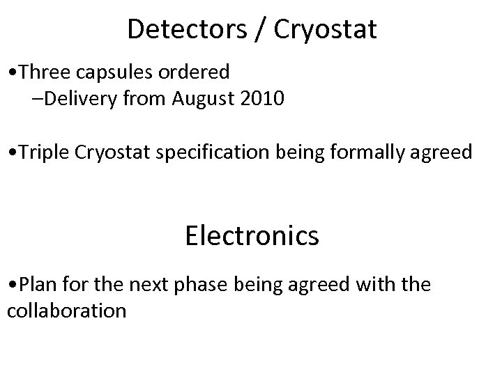 Detectors / Cryostat • Three capsules ordered –Delivery from August 2010 • Triple Cryostat