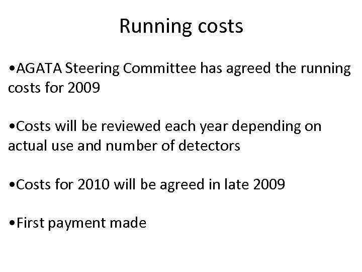 Running costs • AGATA Steering Committee has agreed the running costs for 2009 •
