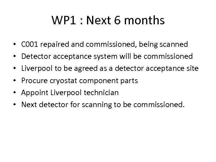 WP 1 : Next 6 months • • • C 001 repaired and commissioned,