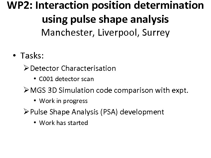 WP 2: Interaction position determination using pulse shape analysis Manchester, Liverpool, Surrey • Tasks: