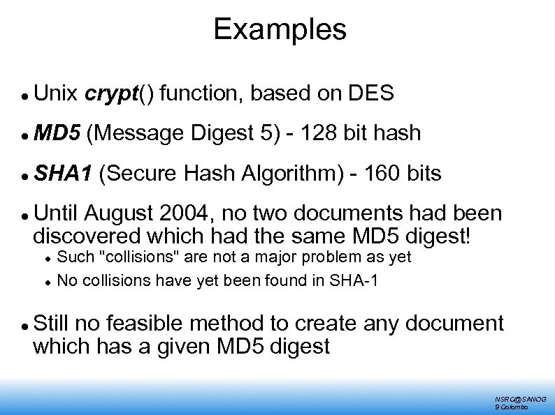 Examples Unix crypt() function, based on DES MD 5 (Message Digest 5) - 128