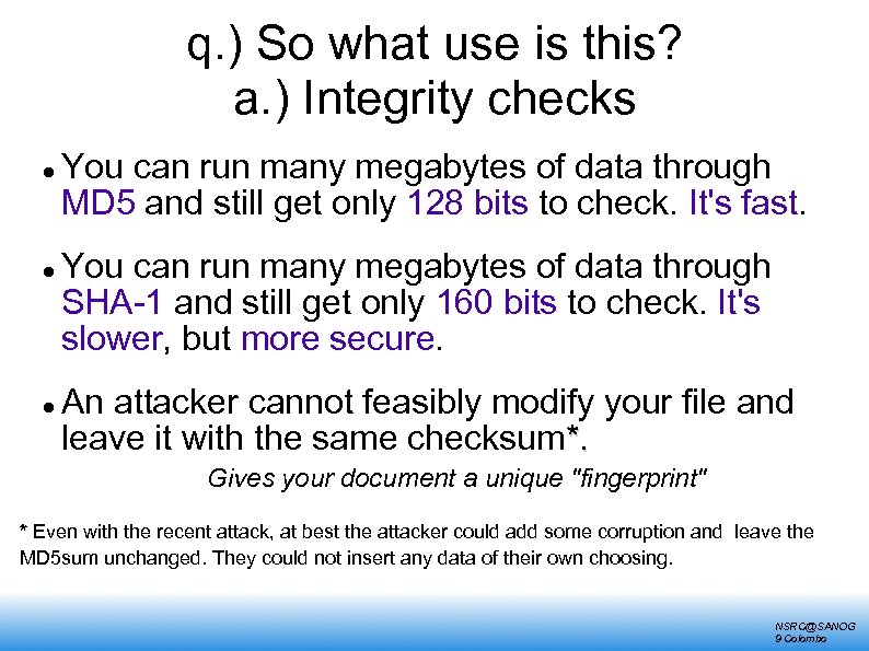q. ) So what use is this? a. ) Integrity checks You can run