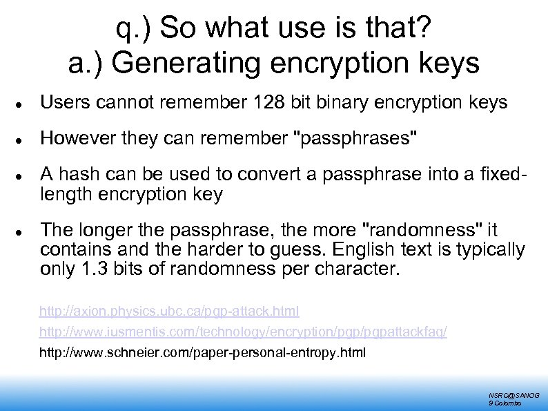 q. ) So what use is that? a. ) Generating encryption keys Users cannot