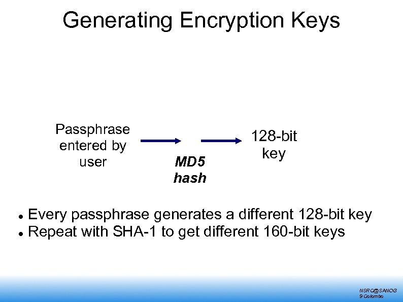 Generating Encryption Keys Passphrase entered by user MD 5 hash 128 -bit key Every