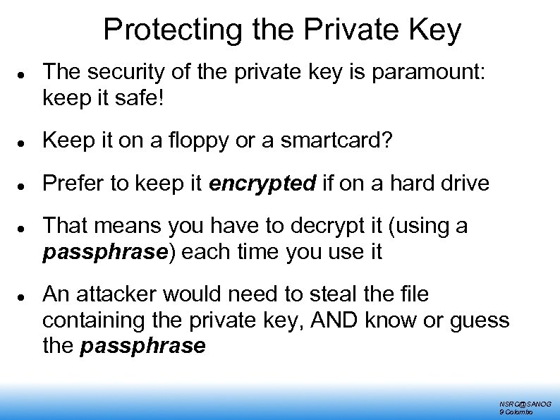 Protecting the Private Key The security of the private key is paramount: keep it