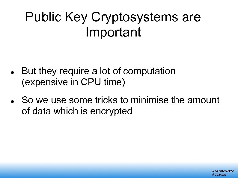 Public Key Cryptosystems are Important But they require a lot of computation (expensive in