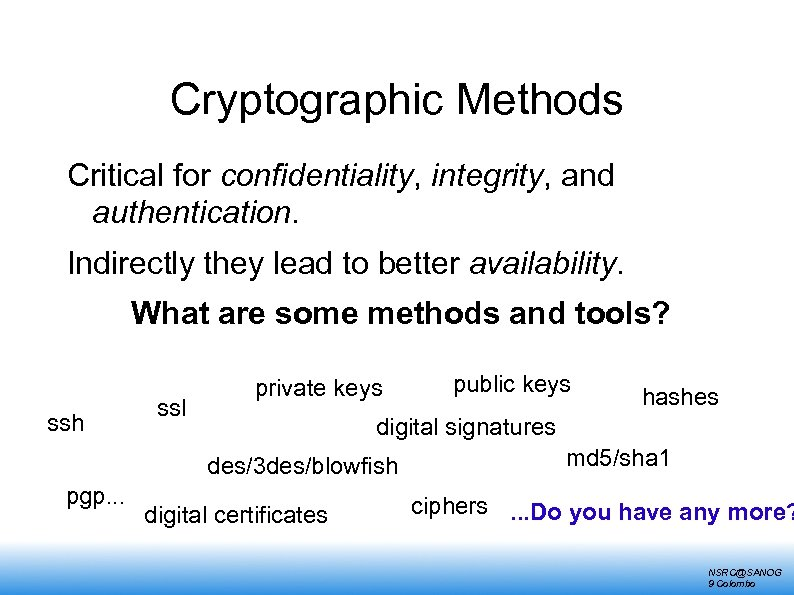 Cryptographic Methods Critical for confidentiality, integrity, and authentication. Indirectly they lead to better availability.
