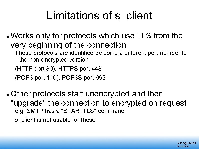 Limitations of s_client Works only for protocols which use TLS from the very beginning