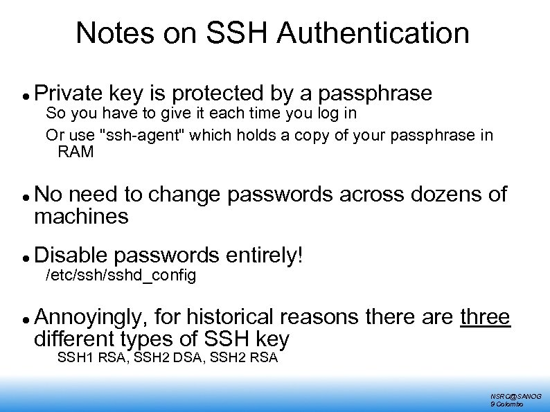 Notes on SSH Authentication Private key is protected by a passphrase So you have